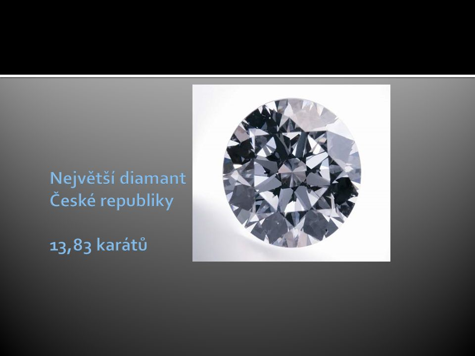 Největší diamant České republiky 13,83 karátů