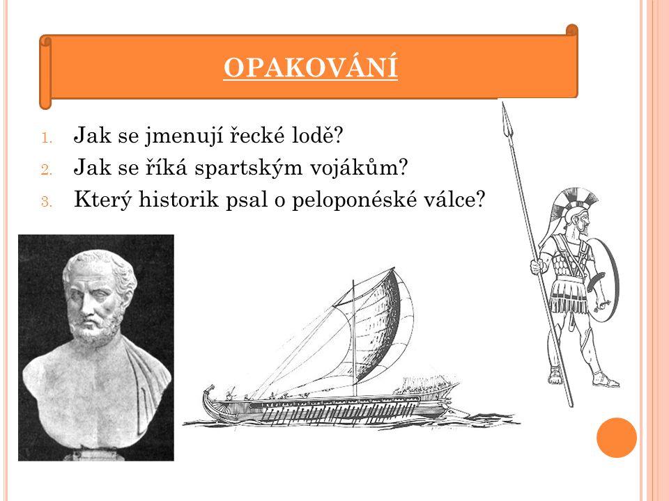 OPAKOVÁNÍ Jak se jmenují řecké lodě Jak se říká spartským vojákům