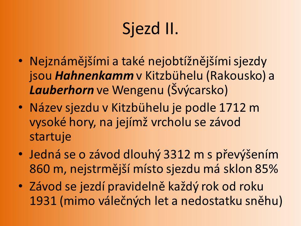 Sjezd II. Nejznámějšími a také nejobtížnějšími sjezdy jsou Hahnenkamm v Kitzbühelu (Rakousko) a Lauberhorn ve Wengenu (Švýcarsko)