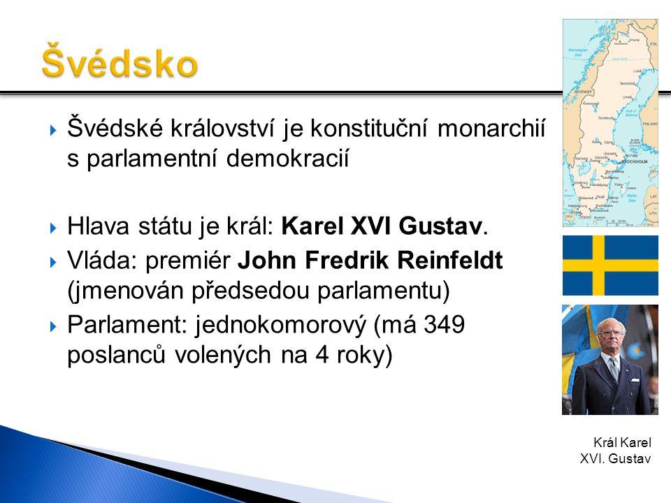 Švédsko Švédské království je konstituční monarchií s parlamentní demokracií. Hlava státu je král: Karel XVI Gustav.