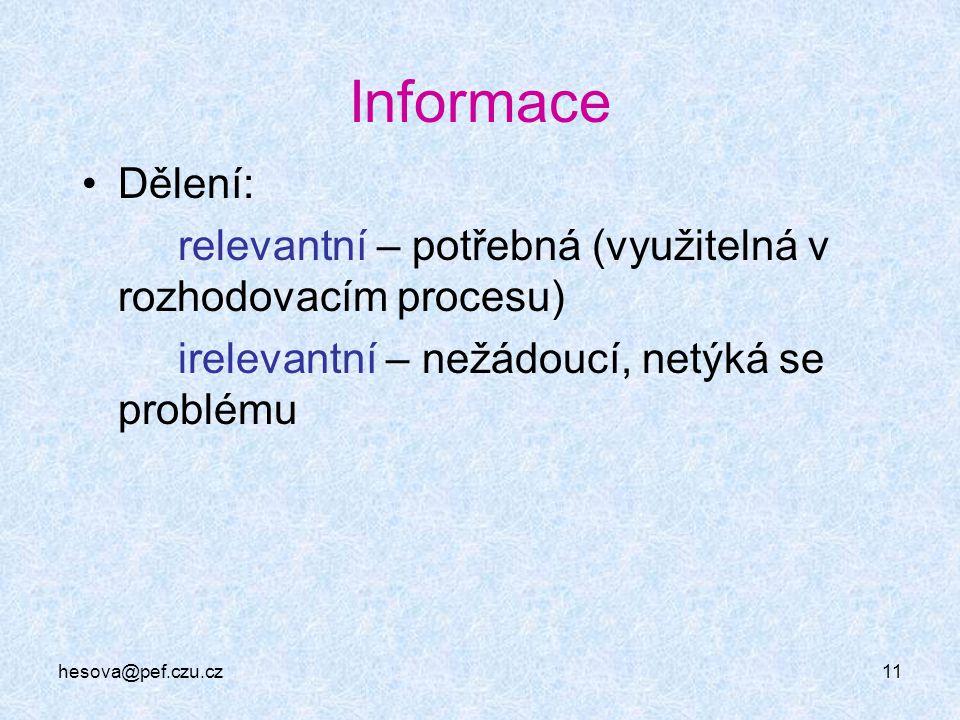 Informace Dělení: relevantní – potřebná (využitelná v rozhodovacím procesu) irelevantní – nežádoucí, netýká se problému.