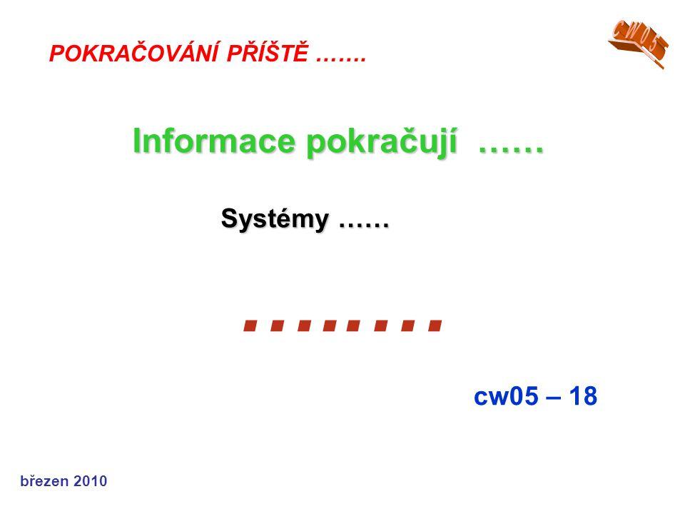 …..… Informace pokračují …… Systémy …… cw05 – 18 CW05