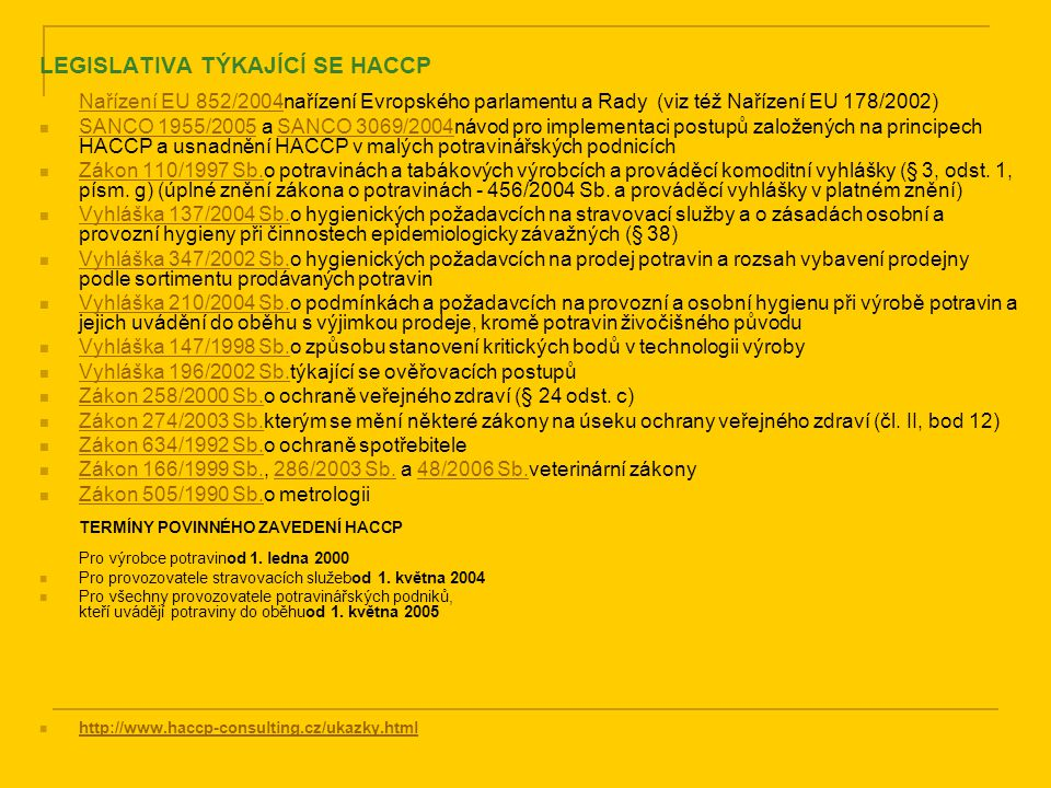 LEGISLATIVA TÝKAJÍCÍ SE HACCP Nařízení EU 852/2004nařízení Evropského parlamentu a Rady (viz též Nařízení EU 178/2002)