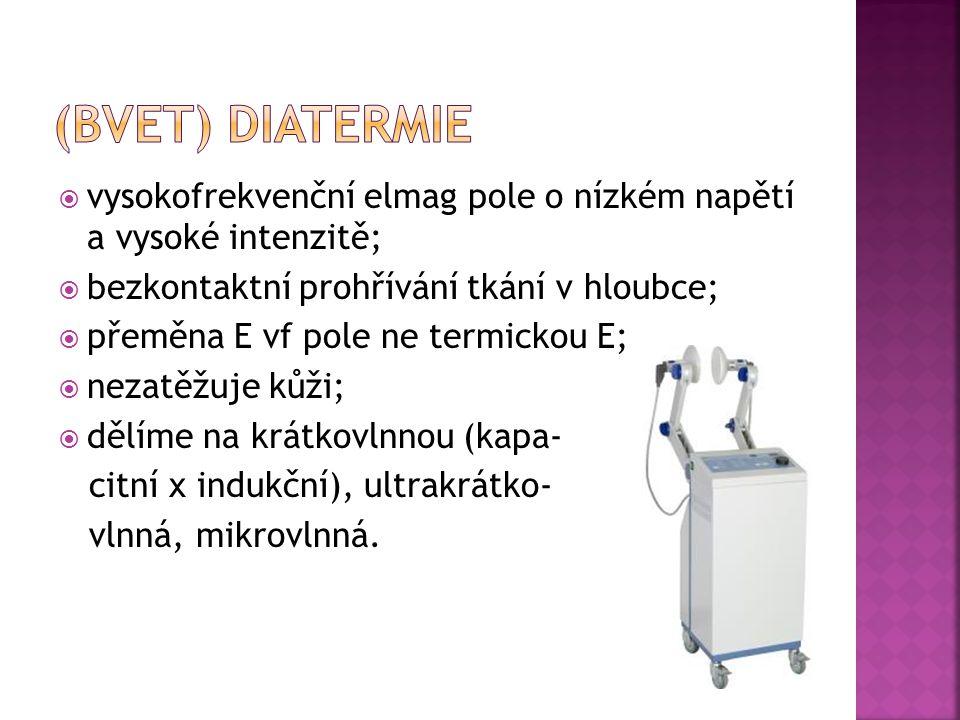 (BVET) Diatermie vysokofrekvenční elmag pole o nízkém napětí a vysoké intenzitě; bezkontaktní prohřívání tkání v hloubce;