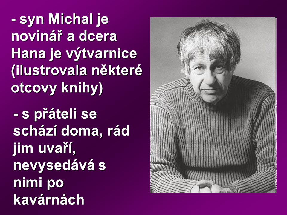 - syn Michal je novinář a dcera Hana je výtvarnice (ilustrovala některé otcovy knihy)