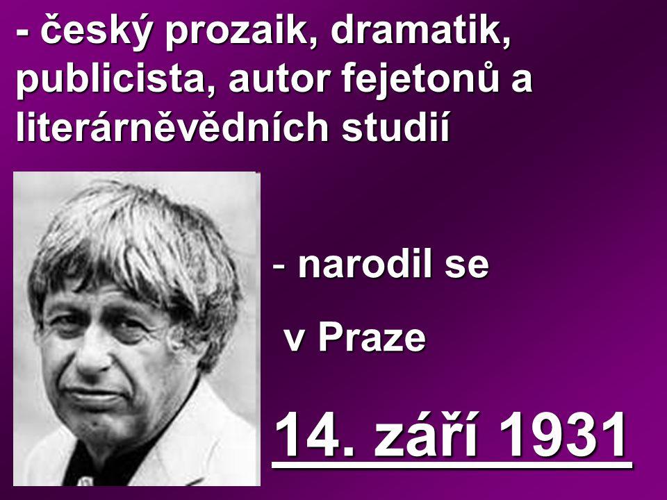 - český prozaik, dramatik, publicista, autor fejetonů a literárněvědních studií
