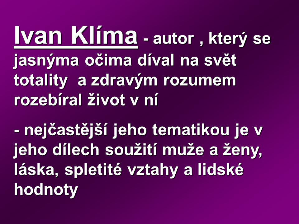 Ivan Klíma - autor , který se jasnýma očima díval na svět totality a zdravým rozumem rozebíral život v ní