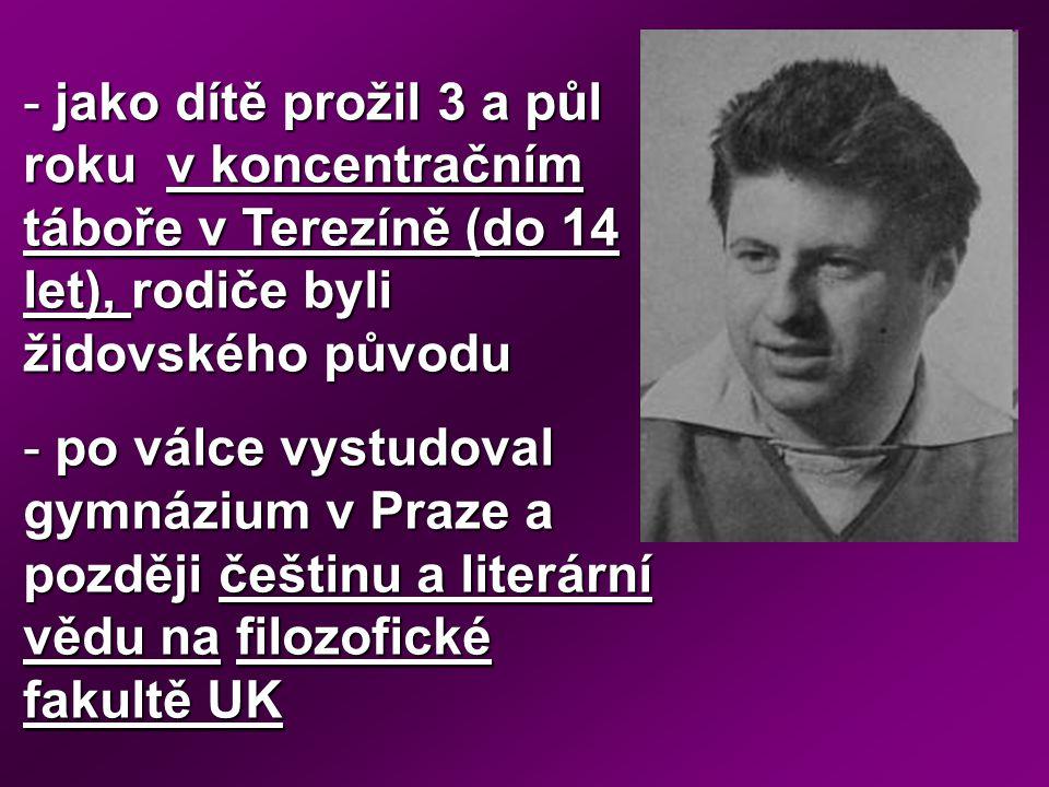 jako dítě prožil 3 a půl roku v koncentračním táboře v Terezíně (do 14 let), rodiče byli židovského původu