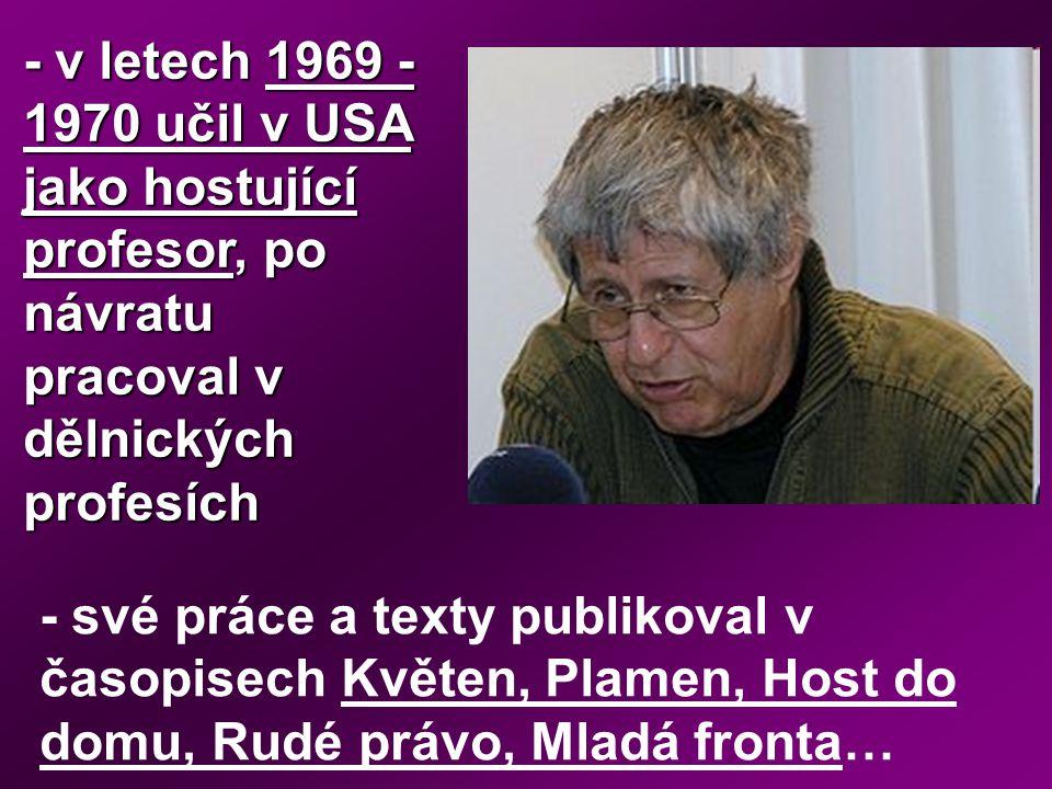 - v letech 1969 - 1970 učil v USA jako hostující profesor, po návratu pracoval v dělnických profesích