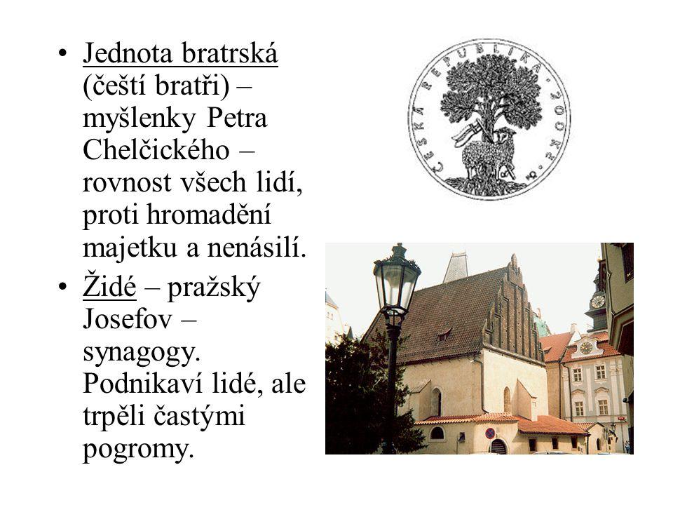 Jednota bratrská (čeští bratři) – myšlenky Petra Chelčického – rovnost všech lidí, proti hromadění majetku a nenásilí.