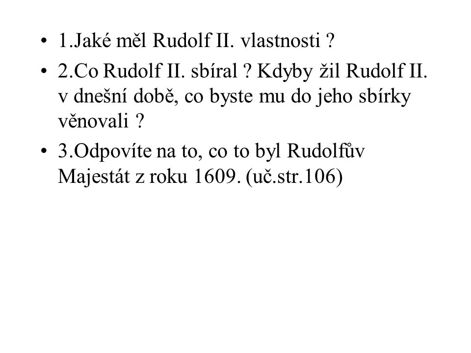 1.Jaké měl Rudolf II. vlastnosti