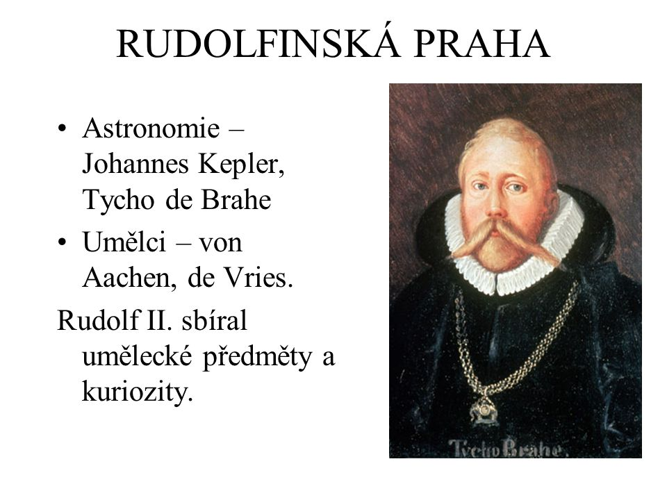 RUDOLFINSKÁ PRAHA Astronomie – Johannes Kepler, Tycho de Brahe