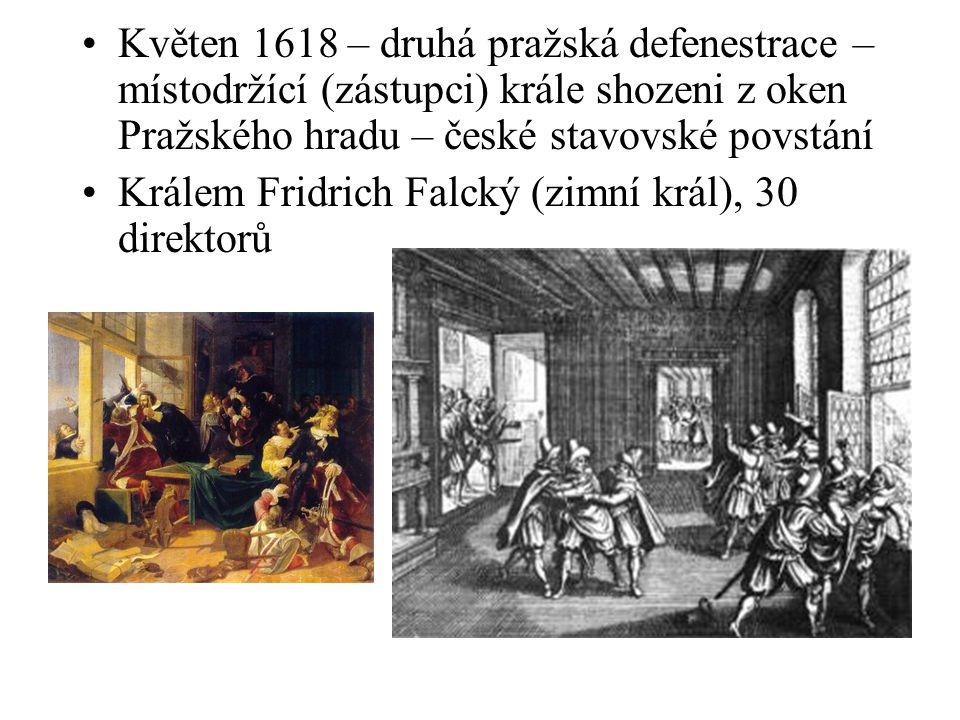 Květen 1618 – druhá pražská defenestrace – místodržící (zástupci) krále shozeni z oken Pražského hradu – české stavovské povstání