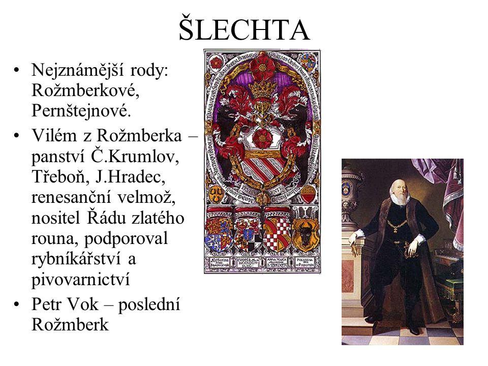 ŠLECHTA Nejznámější rody: Rožmberkové, Pernštejnové.