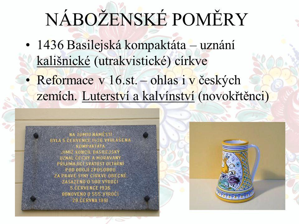 NÁBOŽENSKÉ POMĚRY 1436 Basilejská kompaktáta – uznání kališnické (utrakvistické) církve.