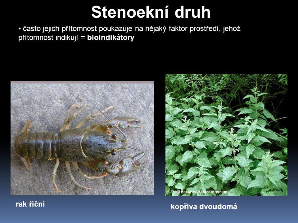 Stenoekní druh často jejich přítomnost poukazuje na nějaký faktor prostředí, jehož přítomnost indikují = bioindikátory.