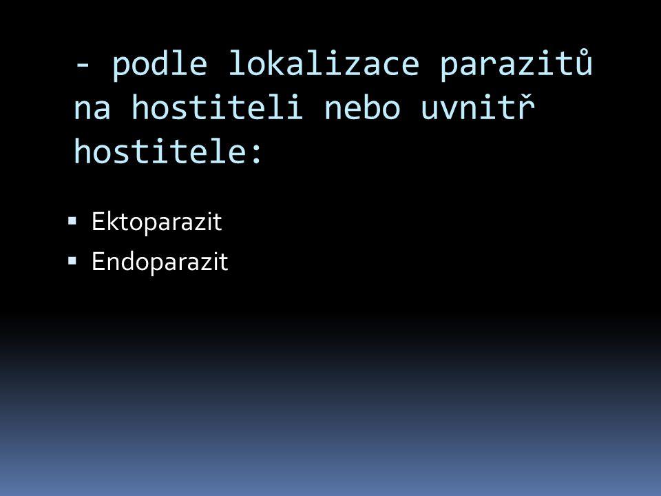 - podle lokalizace parazitů na hostiteli nebo uvnitř hostitele:
