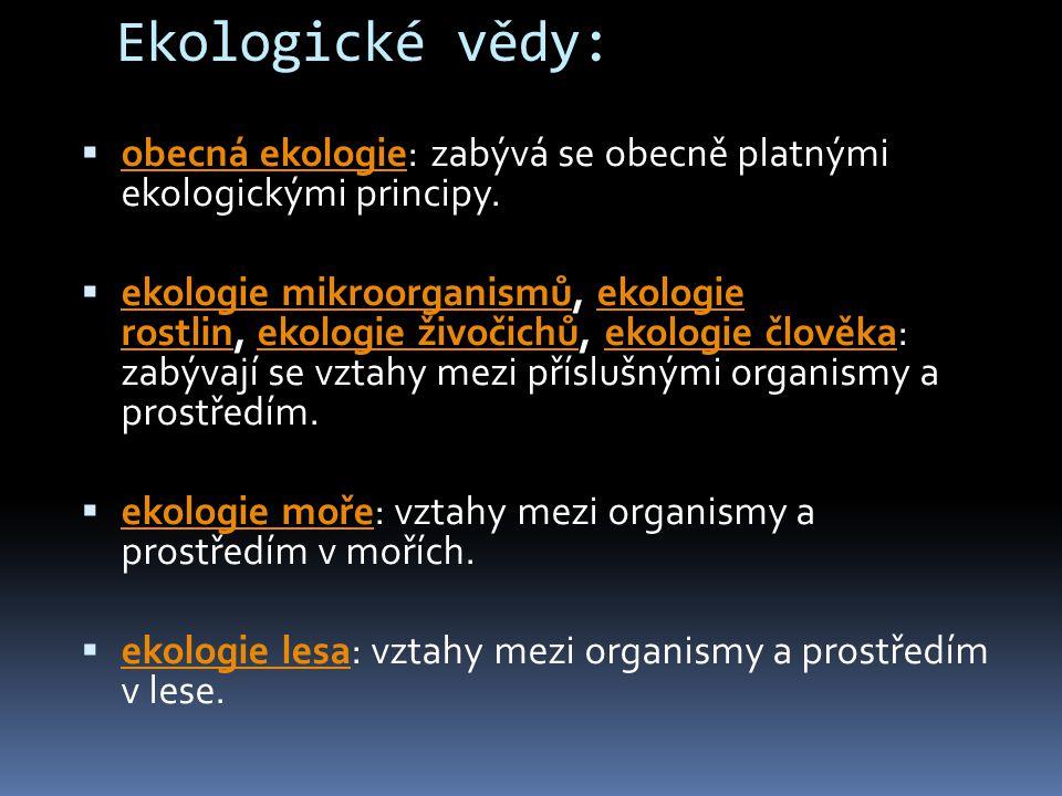 Ekologické vědy: obecná ekologie: zabývá se obecně platnými ekologickými principy.