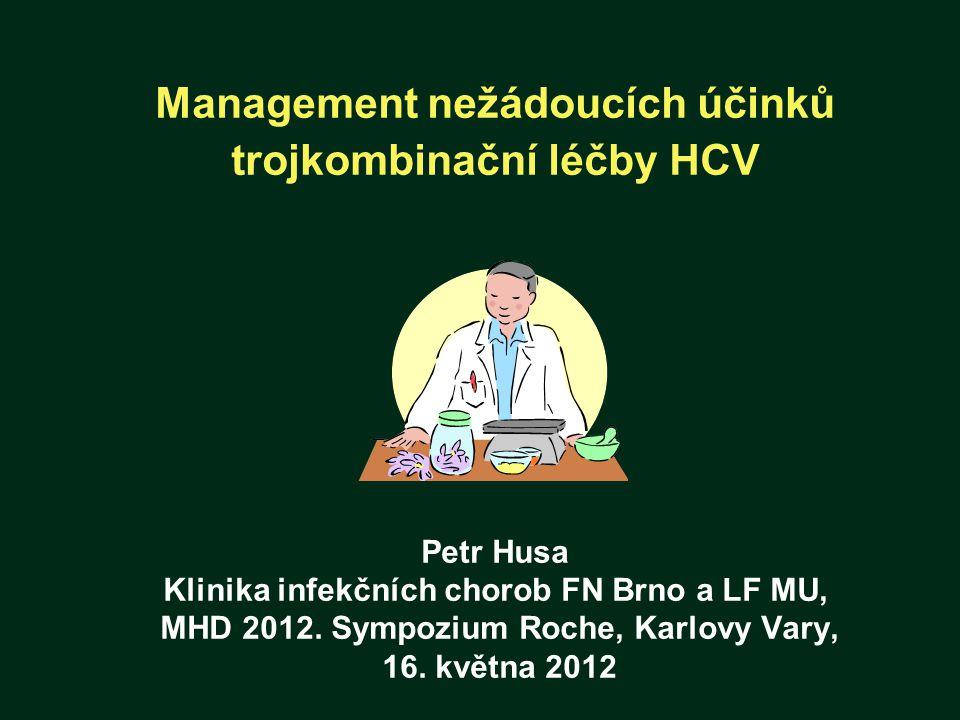 Management nežádoucích účinků trojkombinační léčby HCV Petr Husa Klinika infekčních chorob FN Brno a LF MU, MHD 2012. Sympozium Roche, Karlovy Vary, 16. května 2012