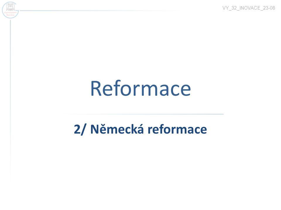 VY_32_INOVACE_23-08 Reformace 2/ Německá reformace