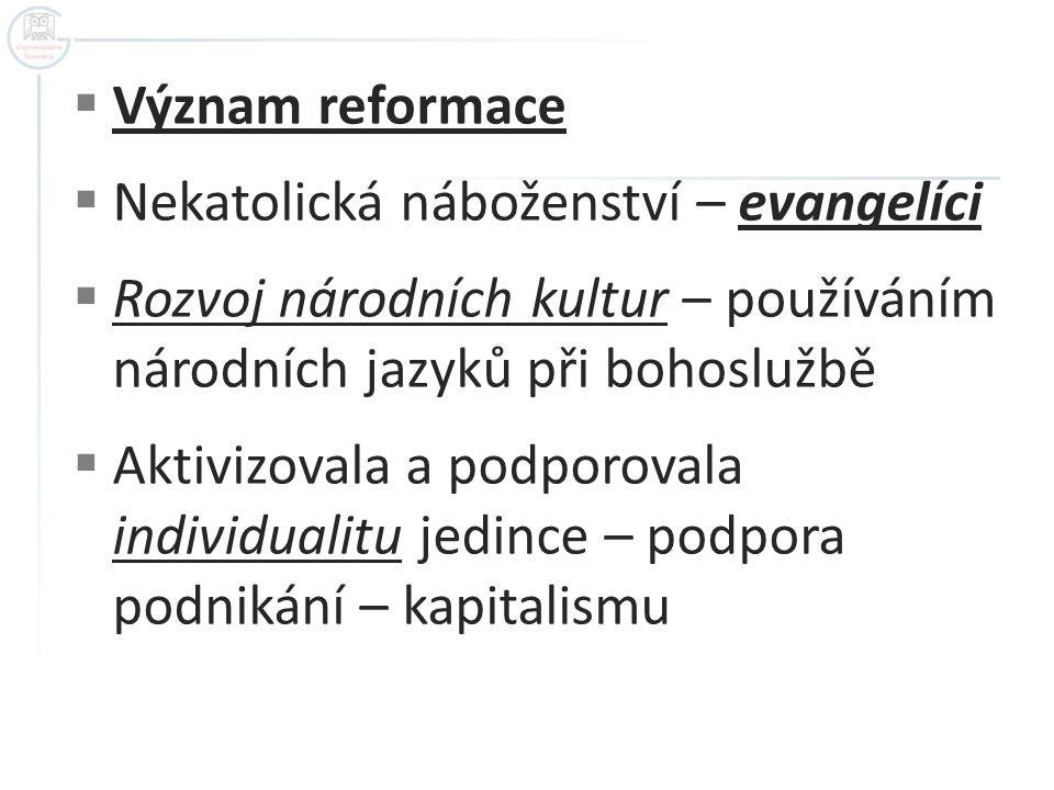 Význam reformace Nekatolická náboženství – evangelíci. Rozvoj národních kultur – používáním národních jazyků při bohoslužbě.