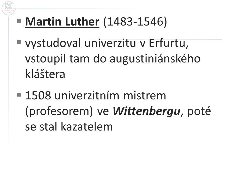 Martin Luther (1483-1546) vystudoval univerzitu v Erfurtu, vstoupil tam do augustiniánského kláštera.