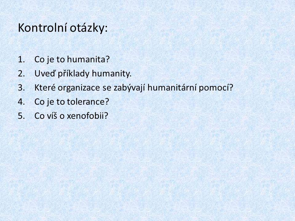 Kontrolní otázky: Co je to humanita Uveď příklady humanity.