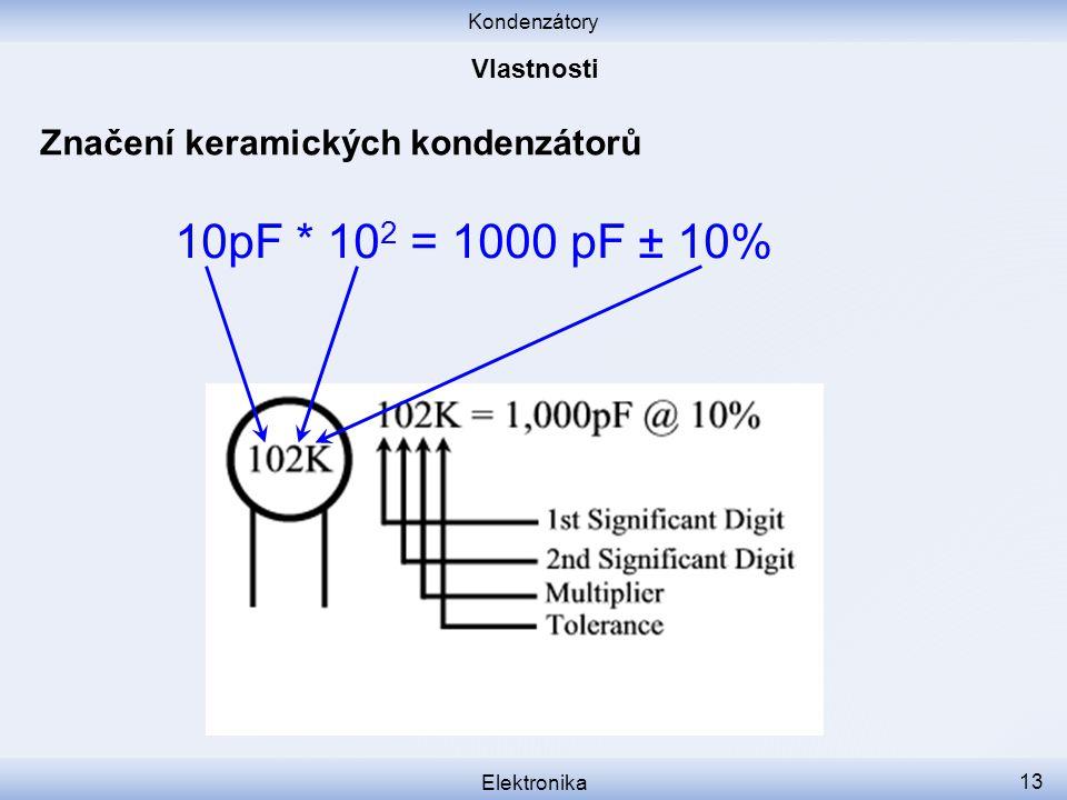 10pF * 102 = 1000 pF ± 10% Značení keramických kondenzátorů Vlastnosti