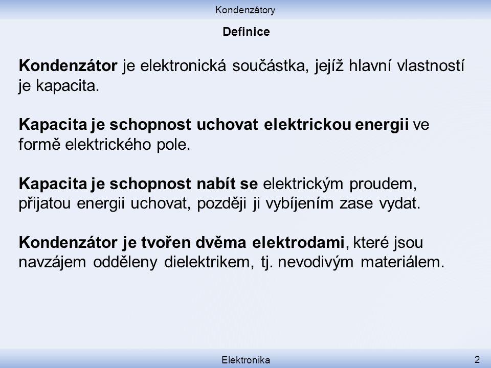 Kondenzátory Definice. Kondenzátor je elektronická součástka, jejíž hlavní vlastností je kapacita.