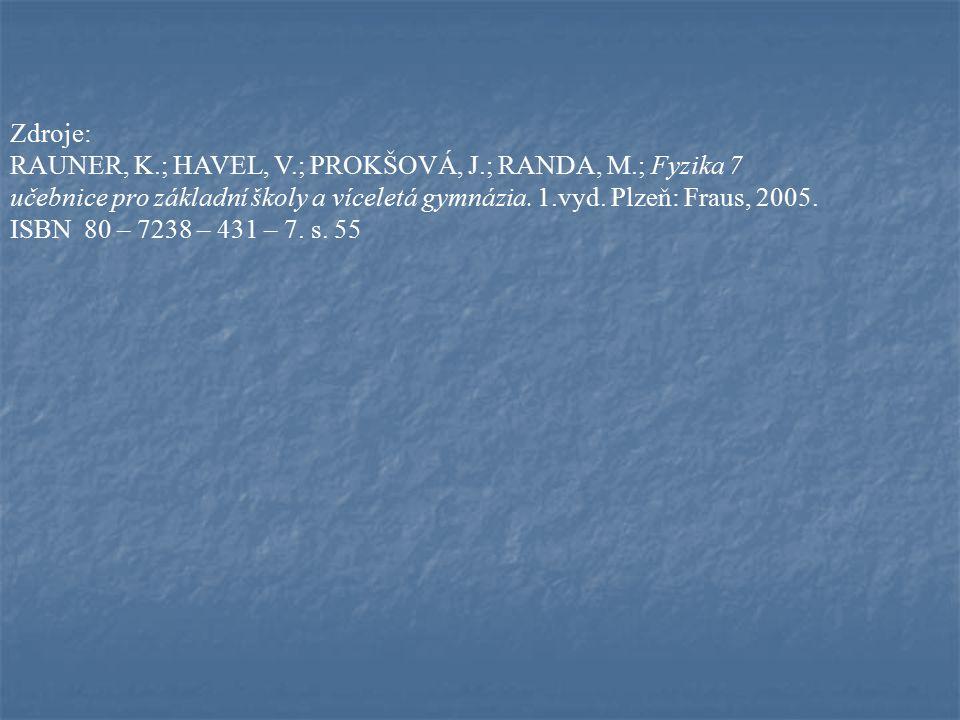 Zdroje: RAUNER, K.; HAVEL, V.; PROKŠOVÁ, J.; RANDA, M.; Fyzika 7. učebnice pro základní školy a víceletá gymnázia. 1.vyd. Plzeň: Fraus, 2005.