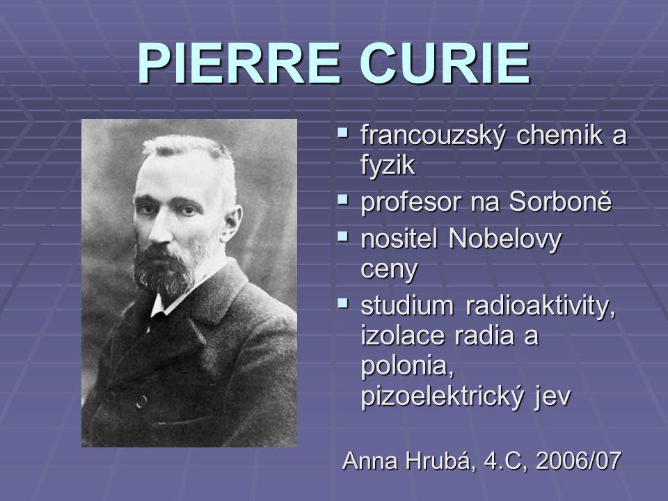PIERRE CURIE francouzský chemik a fyzik profesor na Sorboně