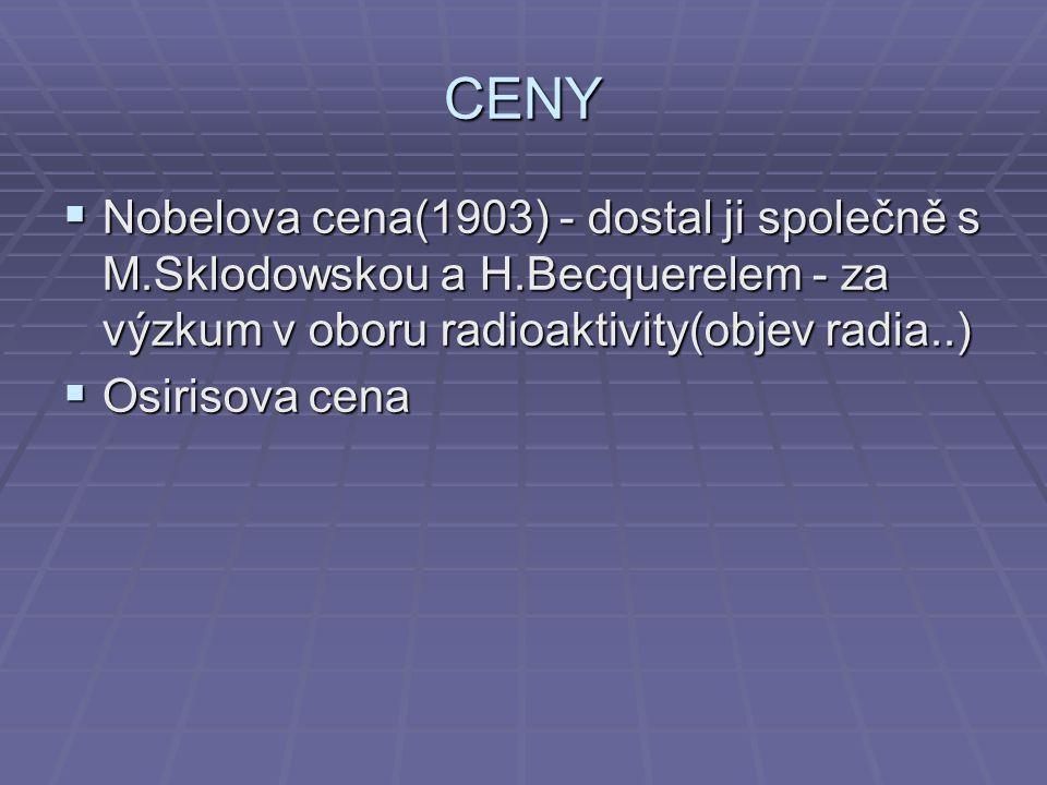 CENY Nobelova cena(1903) - dostal ji společně s M.Sklodowskou a H.Becquerelem - za výzkum v oboru radioaktivity(objev radia..)