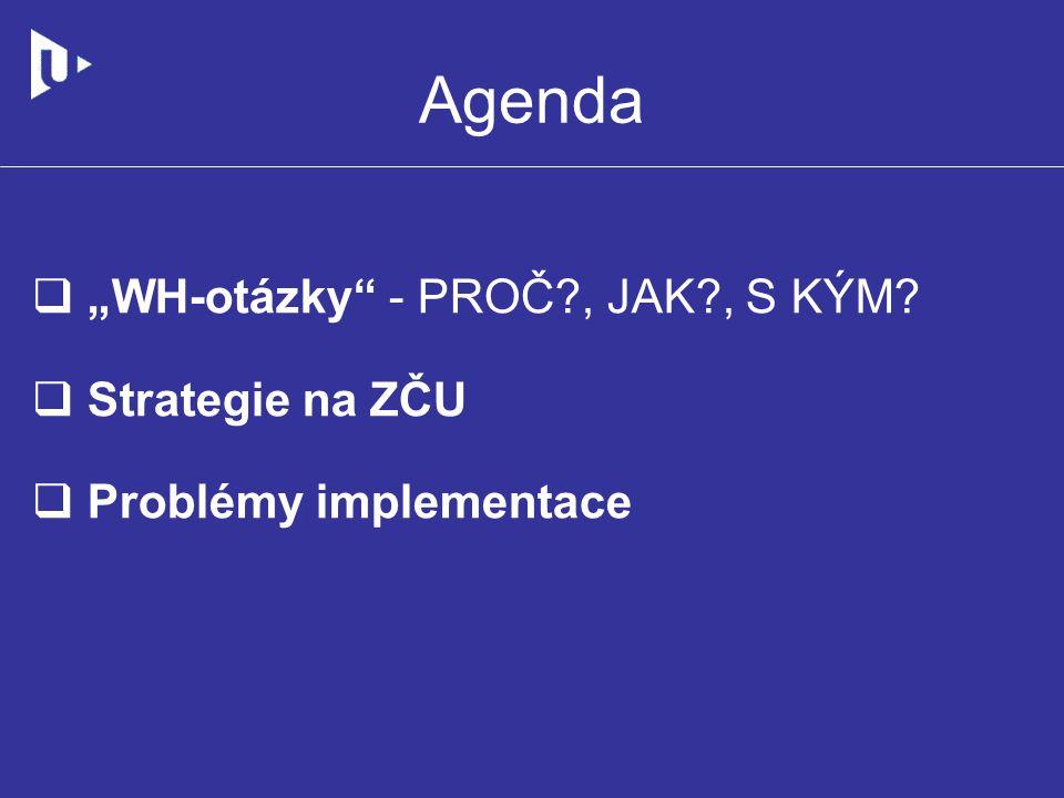 """Agenda """"WH-otázky - PROČ , JAK , S KÝM Strategie na ZČU"""