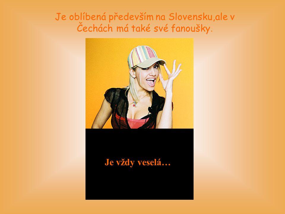 Je oblíbená především na Slovensku,ale v Čechách má také své fanoušky.