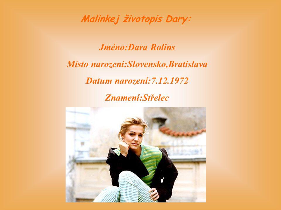 Malinkej životopis Dary: Místo narození:Slovensko,Bratislava