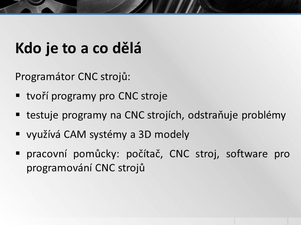 Kdo je to a co dělá Programátor CNC strojů: