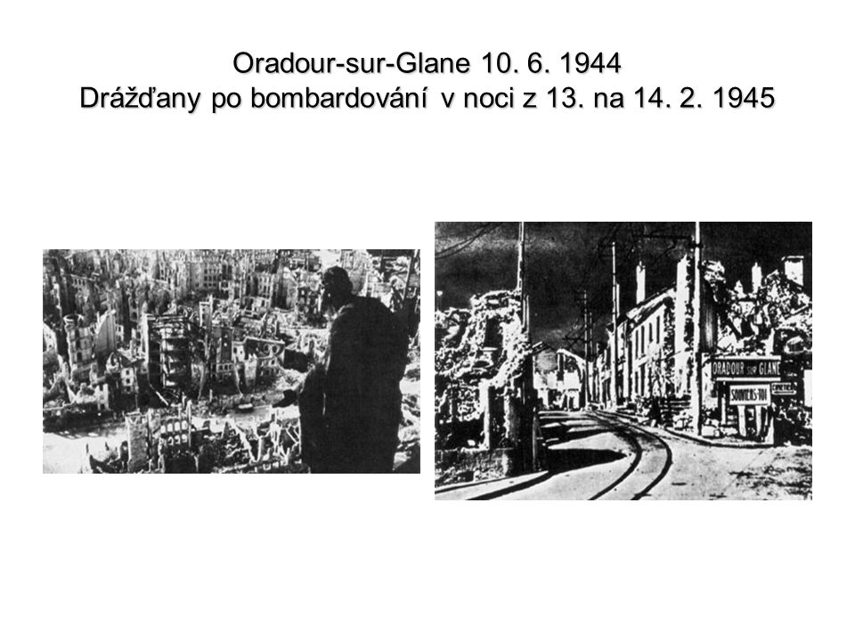 Oradour-sur-Glane 10. 6. 1944 Drážďany po bombardování v noci z 13