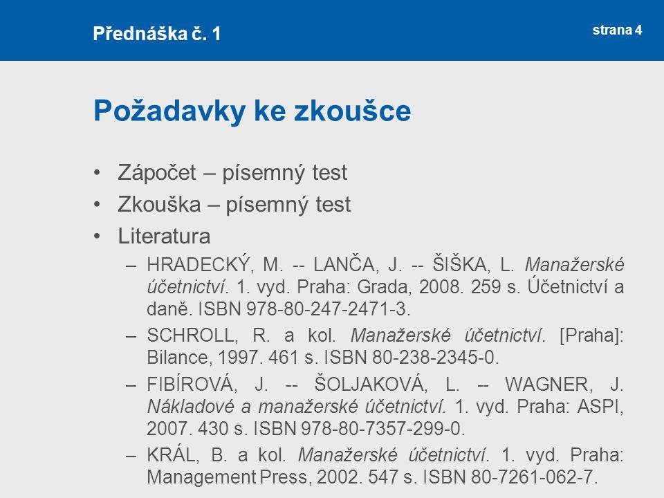 Požadavky ke zkoušce Zápočet – písemný test Zkouška – písemný test