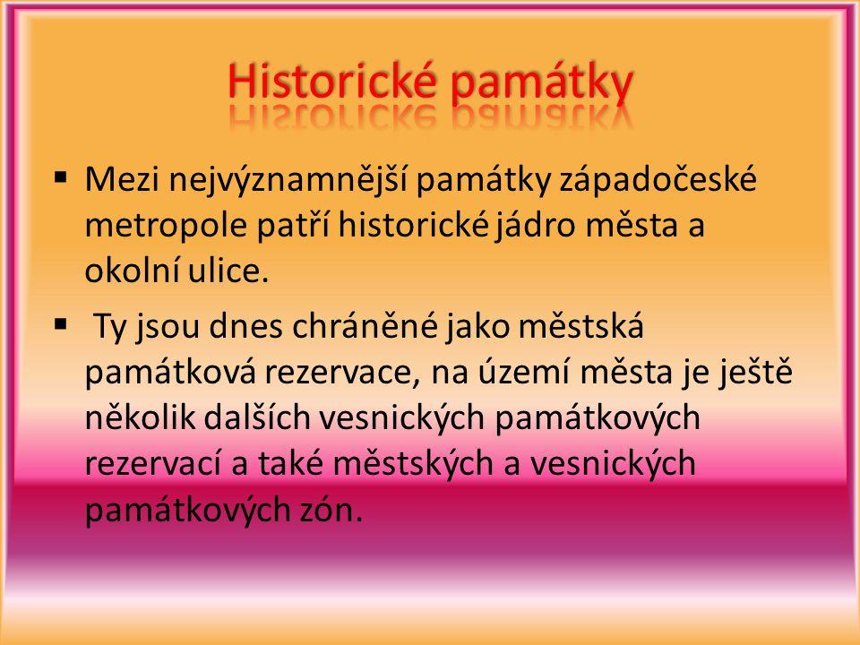 Historické památky Mezi nejvýznamnější památky západočeské metropole patří historické jádro města a okolní ulice.