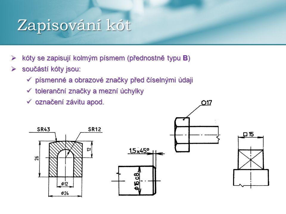 Zapisování kót kóty se zapisují kolmým písmem (přednostně typu B)