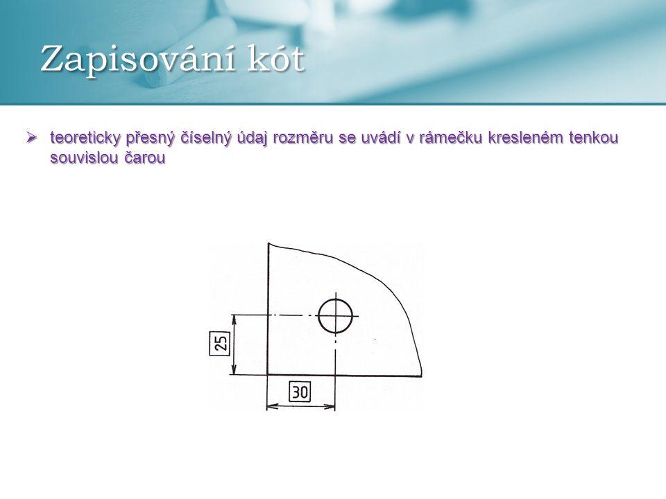 Zapisování kót teoreticky přesný číselný údaj rozměru se uvádí v rámečku kresleném tenkou souvislou čarou.