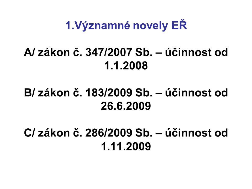 1. Významné novely EŘ A/ zákon č. 347/2007 Sb. – účinnost od 1. 1