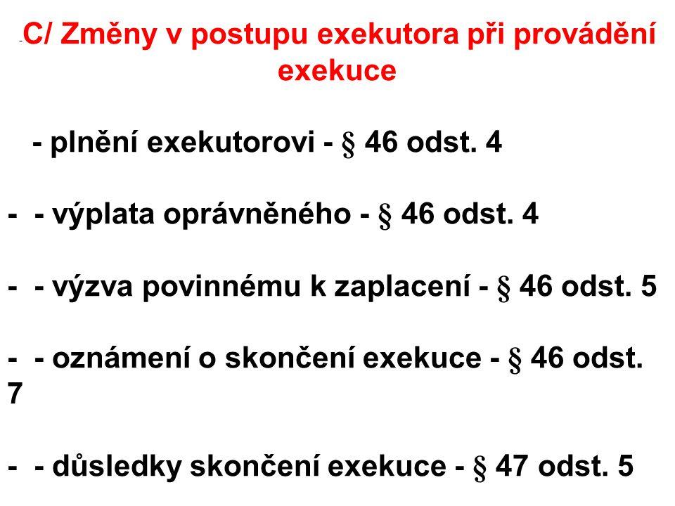 -C/ Změny v postupu exekutora při provádění exekuce
