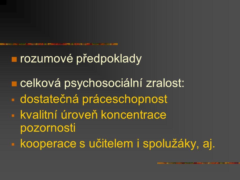 rozumové předpoklady celková psychosociální zralost: dostatečná práceschopnost. kvalitní úroveň koncentrace pozornosti.