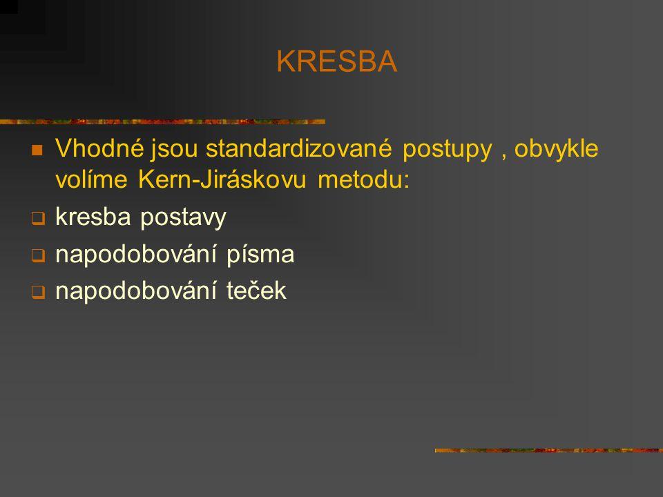 KRESBA Vhodné jsou standardizované postupy , obvykle volíme Kern-Jiráskovu metodu: kresba postavy.