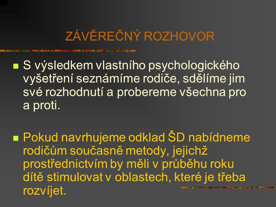 ZÁVĚREČNÝ ROZHOVOR S výsledkem vlastního psychologického vyšetření seznámíme rodiče, sdělíme jim své rozhodnutí a probereme všechna pro a proti.