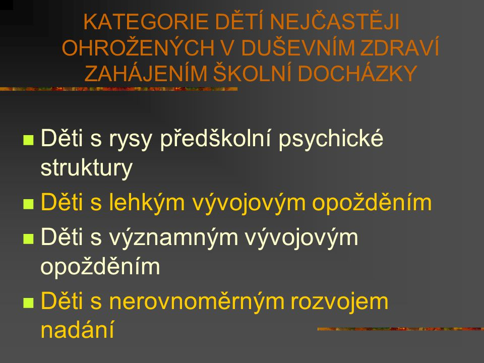 Děti s rysy předškolní psychické struktury