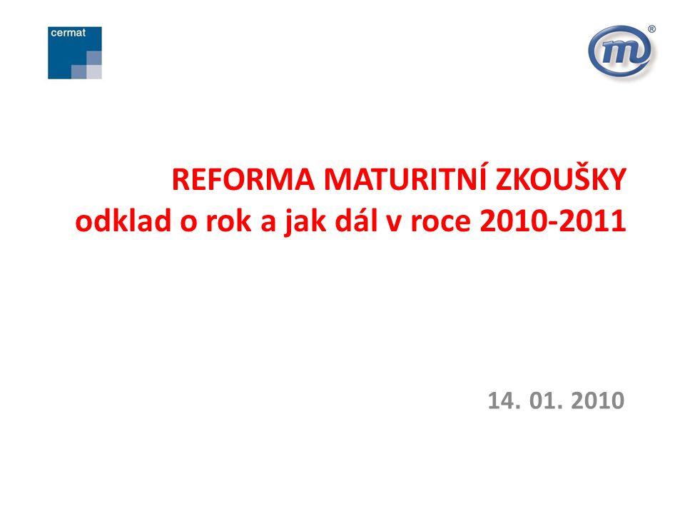REFORMA MATURITNÍ ZKOUŠKY odklad o rok a jak dál v roce 2010-2011