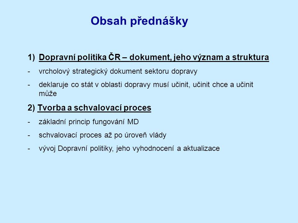 Obsah přednášky Dopravní politika ČR – dokument, jeho význam a struktura. vrcholový strategický dokument sektoru dopravy.