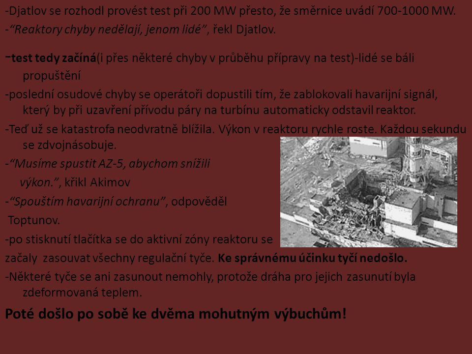 -Djatlov se rozhodl provést test při 200 MW přesto, že směrnice uvádí 700-1000 MW.